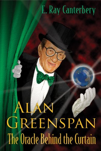 Alan Greenspan:The Oracle Behind the Curtain E Ray Canterbery