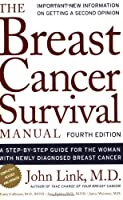 Breast Cancer Survival Manual: A Step-by-Step Guide for the Woman with Newly Diagnosed Breast Cancer