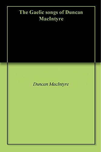 The Gaelic songs of Duncan MacIntyre Duncan Macintyre