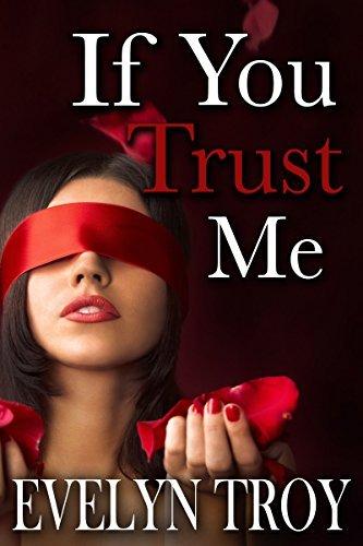 If You Trust Me (BDSM Billionaire Erotic Romance) (If You Dare Book 3) Evelyn Troy