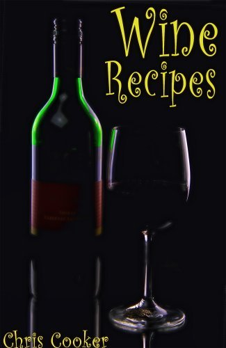 Wine Making Secrets: Unusual Wine Recipes For Special Events and Celebrations  by  Chris Cooker