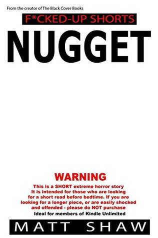 Nugget: An extremely twisted SHORT STORY  by  Matt Shaw