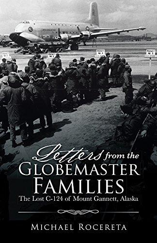 Letters from the Globemaster Families: The Lost C-124 of Mount Gannett, Alaska  by  Michael Rocereta