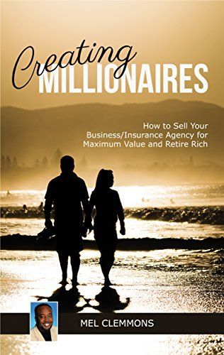 Creating Millionaires: How to Sell Your Business/Insurance Agency for Maximum Value and Retire Rich  by  Mel Clemmons