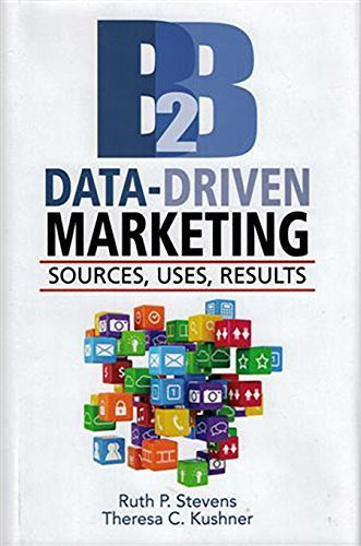 B2B Data-Driven Marketing: Sources, Uses, Results  by  Ruth P. Stevens