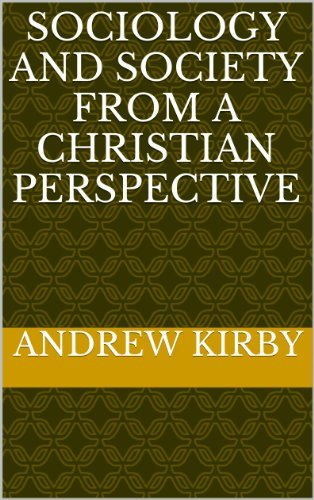 Sociology and Society from a Christian Perspective Andrew Kirby