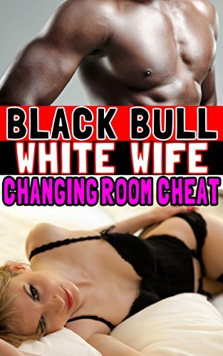 Changing Room Cheat (Black Bull, White Wife)  by  Lana Love