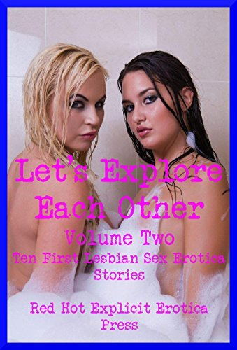 Lets Explore Each Other Volume Two: Ten First Lesbian Sex Erotica Stories  by  Carolyne Cox
