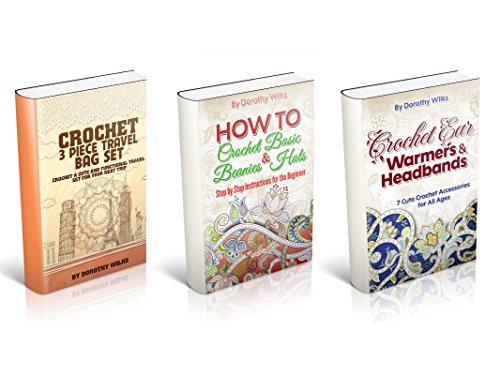 Box Set: The Comprehensive Guide on Crochet Garments. Learn How to Crochet all Types of Crochet Ear Warmers, Headbands, Crochet Bags Sets, Beanies and Hats Dorothy Wilks
