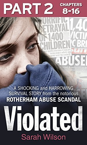 Violated: Part 2 of 3: A Shocking and Harrowing Survival Story from the Notorious Rotherham Abuse Scandal  by  Sarah   Wilson