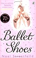 Ballet Shoes: A Story of Three Children on the Stage (Shoes #1)