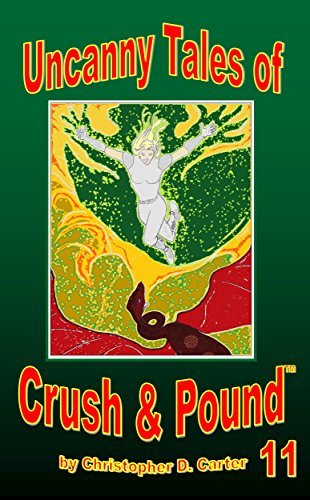 Uncanny Tales of Crush and Pound 11  by  Christopher D. Carter