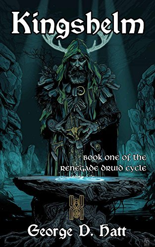 Kingshelm (Renegade Druid Cycle Book 1) George Hatt