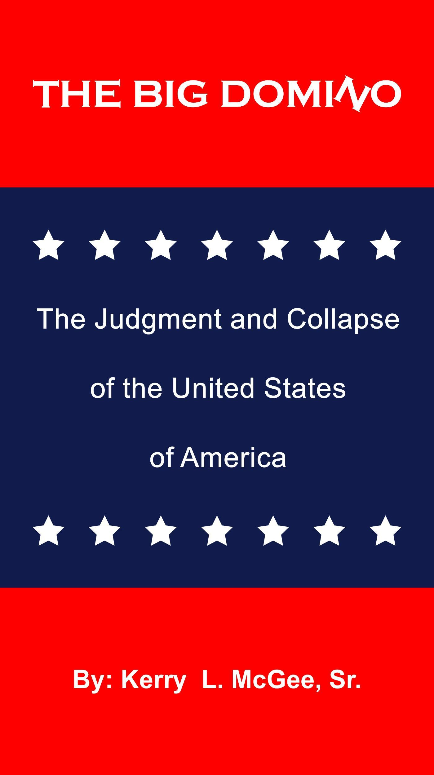 The Big Domino: The Judgment and Collapse of the United of America Kerry L Mcgee Sr