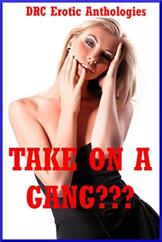 Take on a Gang????: Five Explicit Rough Group Sex Erotica Stories  by  Savannah Deeds