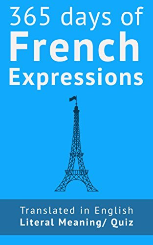 365 Days of French Expressions with audio: Learn one new French Expression a Day (with MP3 and exercises). Frederic Bibard