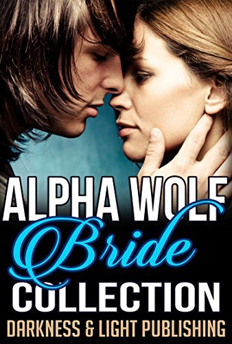 ROMANCE: The Alpha Wolf Bride Collection (Paranormal Mated Werewolf Shifter Marriage Pregnancy Romance Collection) (New Adult Shifter Fantasy Paranormal Romance Series) Darkness and Light Publishing