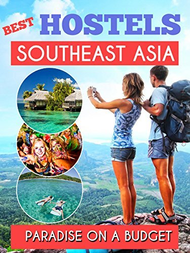 Southeast Asia Best Hostels to travel Paradise on a budget - Hotel Deals, GuestHouses and Hostels for a Perfect Trip: Thailand , Laos, Cambodia , Vietnam , Malaysia, Singapore, Philippines, Indonesia Antonio Araujo