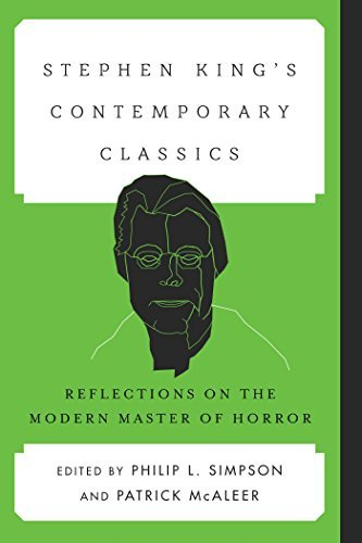 Stephen Kings Contemporary Classics: Reflections on the Modern Master of Horror  by  Philip L Simpson