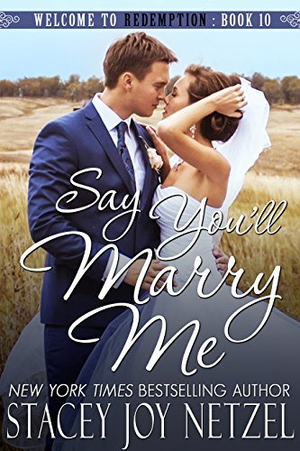 Say Youll Marry Me (Welcome to Redemption Book 10) Stacey Joy Netzel