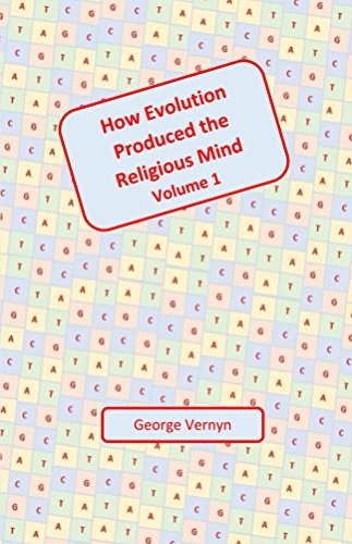How Evolution Produced The Religious Mind  by  George Vernyn