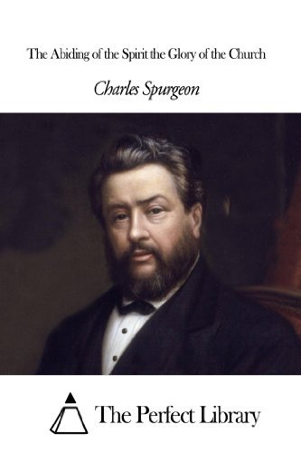 The Abiding of the Spirit the Glory of the Church  by  Charles Haddon Spurgeon