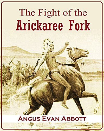 The Fight of the Arickaree Fork, 16-26th September, 1868  by  Angus Evan Abbott