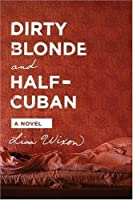 Dirty Blonde and Half-Cuban: A Novel