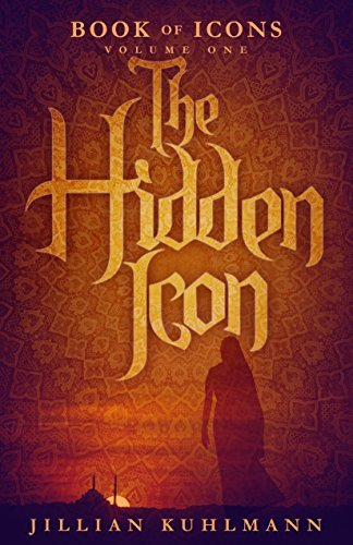 The Hidden Icon: Book of Icons - Volume One  by  Jillian Kuhlmann