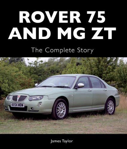 Rover 75 and MG ZT: The Complete Story  by  James Taylor