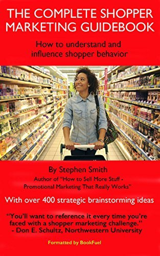 The Complete Shopper Marketing Guidebook - How to Understand and Influence Shopper Behavior: With over 400 strategic brainstorming ideas Stephen Smith