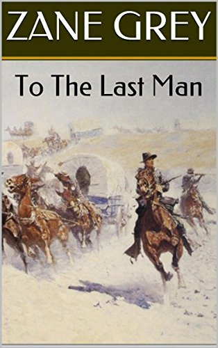 To The Last Man:  by  Zane Grey