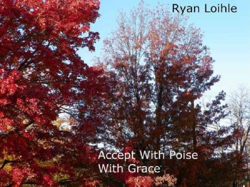 Accept With Poise With Grace  by  Ryan Loihle