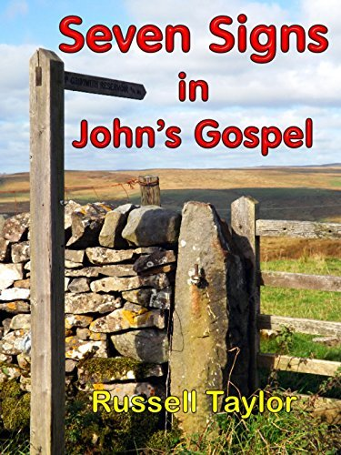 Seven Signs in Johns Gospel: A look at the seven signs performed  by  Jesus during His public ministry as recorded in Johns Gospel by Russell Taylor