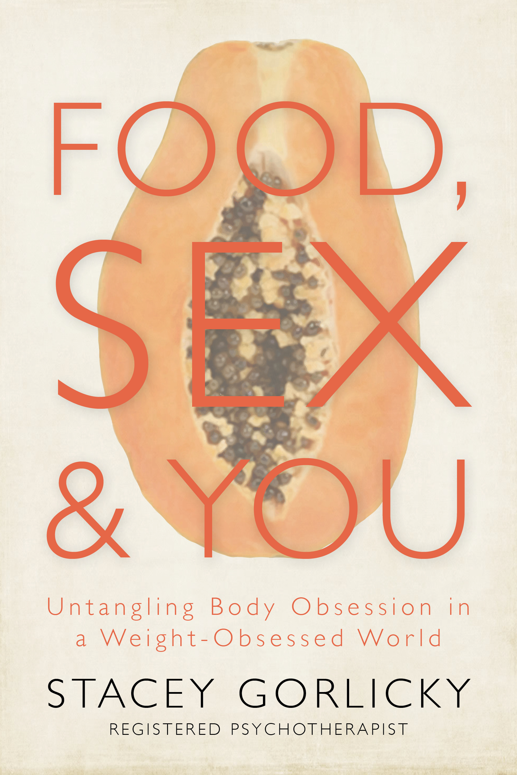 Food, Sex, and You: From Addiction to Recovery Stacey Gorlicky