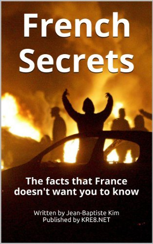 French Secrets: The facts that France doesnt want you to know Jean-Baptiste Kim
