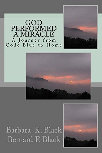 God Performed a Miracle: A Journey from Code Blue to Home  by  Barbara K. Black