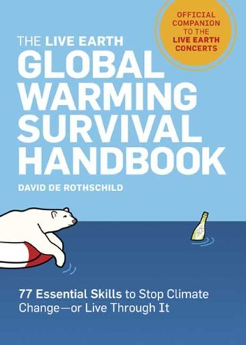 The Live Earth Global Warming Survival Handbook: 77 Essential Skills To Stop Climate Change David de Rothschild