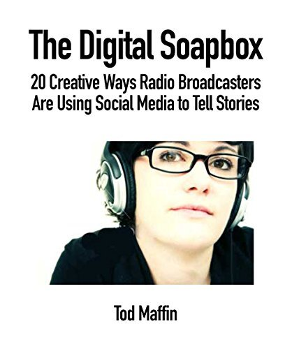 The Digital Soapbox: 20 Creative Ways Radio Broadcasters Are Using Social Media to Tell Stories Tod Maffin