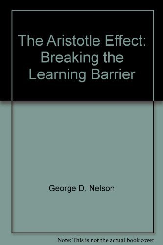 The Aristotle Effect: Breaking the Learning Barrier  by  George D. Nelson