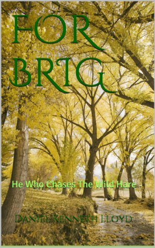 FOR BRIG: He Who Chases The Wild Hare  by  Daniel Kenneth Lloyd