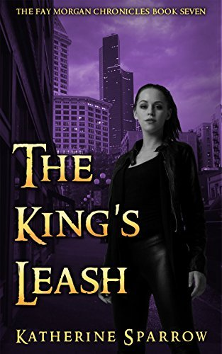 The Kings Leash (The Fay Morgan Chronicles Book 7)  by  Katherine Sparrow