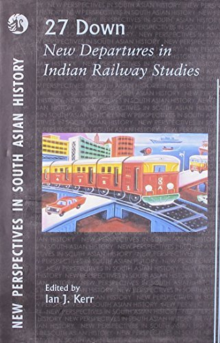 27 Down: New Departures in Indian Railway Studies Ian Kerr