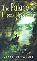 The Palace of Impossible Dreams (Tide Lords, #3)
