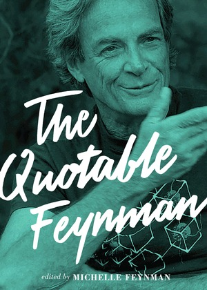 The Quotable Feynman Richard P Feynman