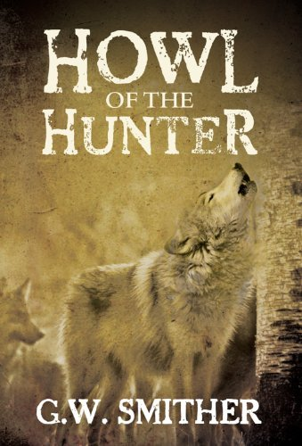 Howl of the Hunter (Howl of Hunter Book 1)  by  G.W. Smither