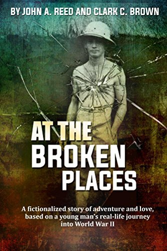 At The Broken Places: A fictionalized story of adventure and love, based on a young mans real-life journey into World War II  by  Clark Brown