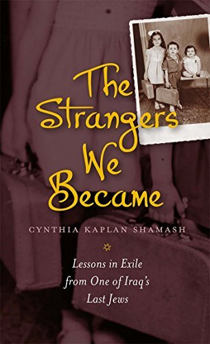 The Strangers We Became: Lessons in Exile from One of Iraqs Last Jews (HBI Series on Jewish Women) Cynthia Kaplan Shamash