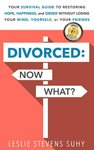 DIVORCED: Now What?: Your Survival Guide to Restoring Hope, Happiness, and Order Without Losing your Mind, Yourself, or your Friends  by  Leslie Stevens Suhy