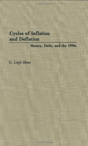 Cycles of Inflation and Deflation: Money, Debt, and the 1990s  by  G. Leigh Skene